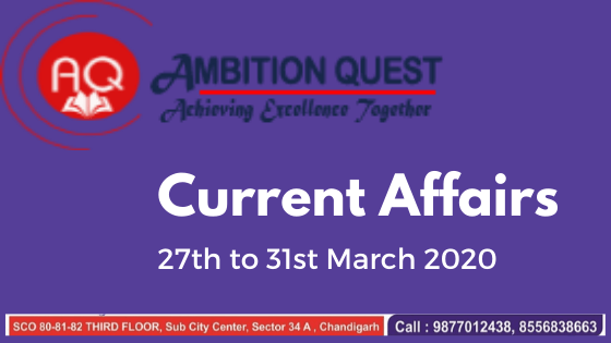 Current Affairs 27th to 31st March 2020